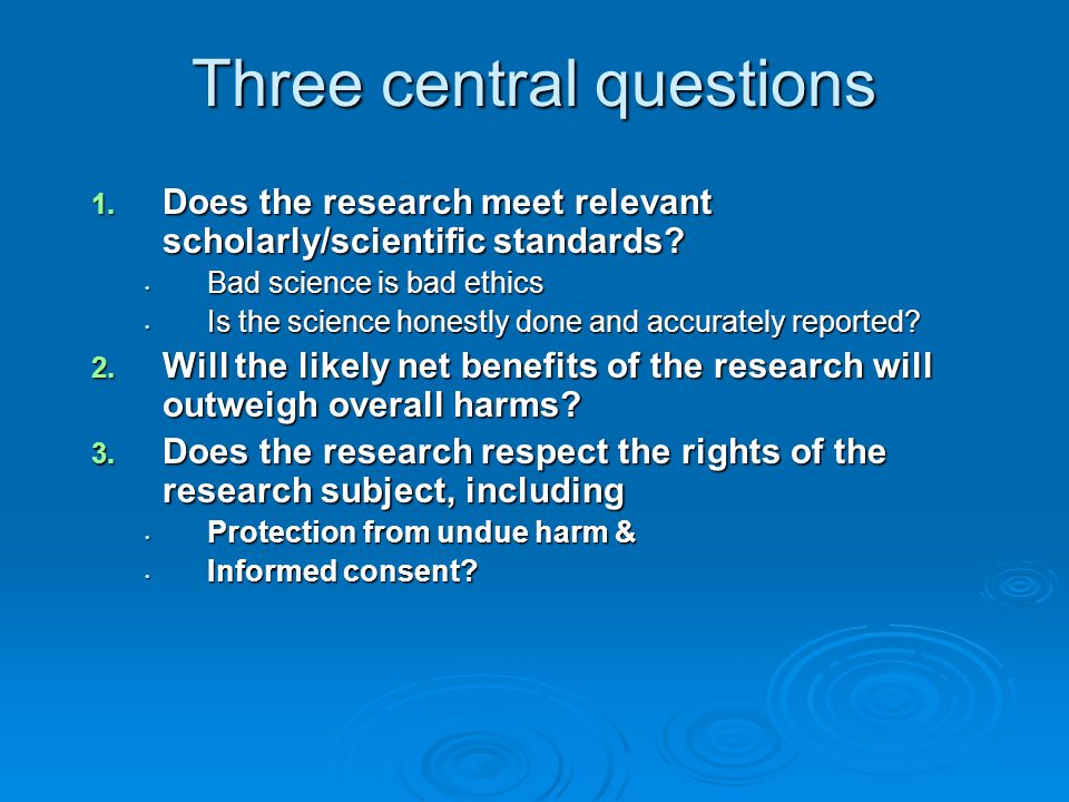 Three central questions 1. Does the research meet relevant scholarly/scientific standards.