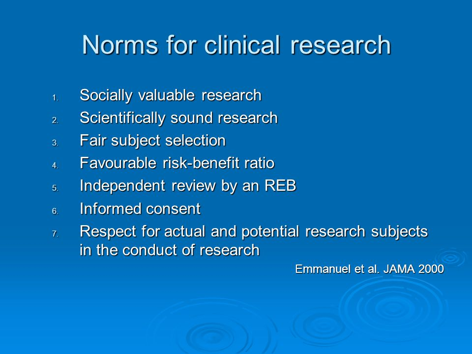 Norms for clinical research 1. Socially valuable research 2. Scientifically sound research 3. Fair subject selection 4. Favourable risk-benefit ratio