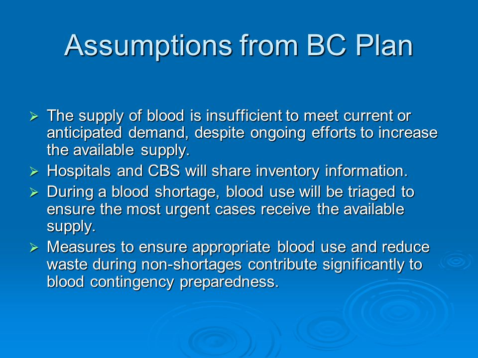 Assumptions from BC Plan  The supply of blood is insufficient to meet current or anticipated demand, despite ongoing efforts to increase the availabl