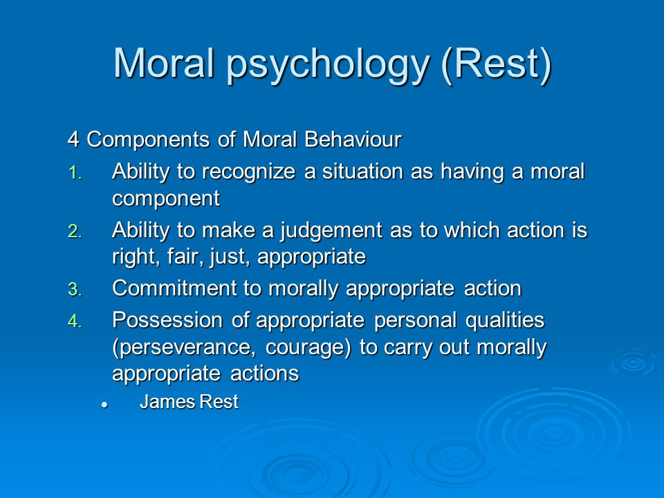 Moral psychology (Rest) 4 Components of Moral Behaviour 1.