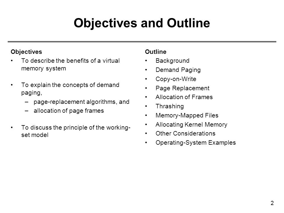2 Objectives and Outline Outline Background Demand Paging Copy-on-Write Page Replacement Allocation of Frames Thrashing Memory-Mapped Files Allocating