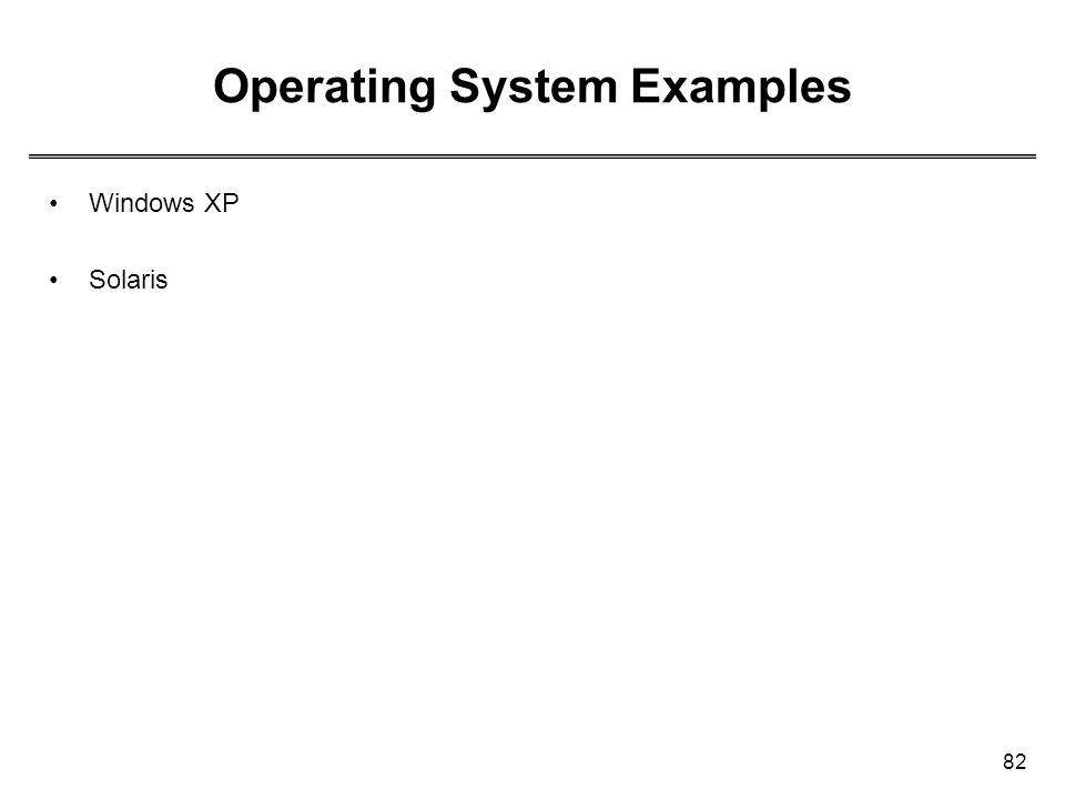 82 Operating System Examples Windows XP Solaris