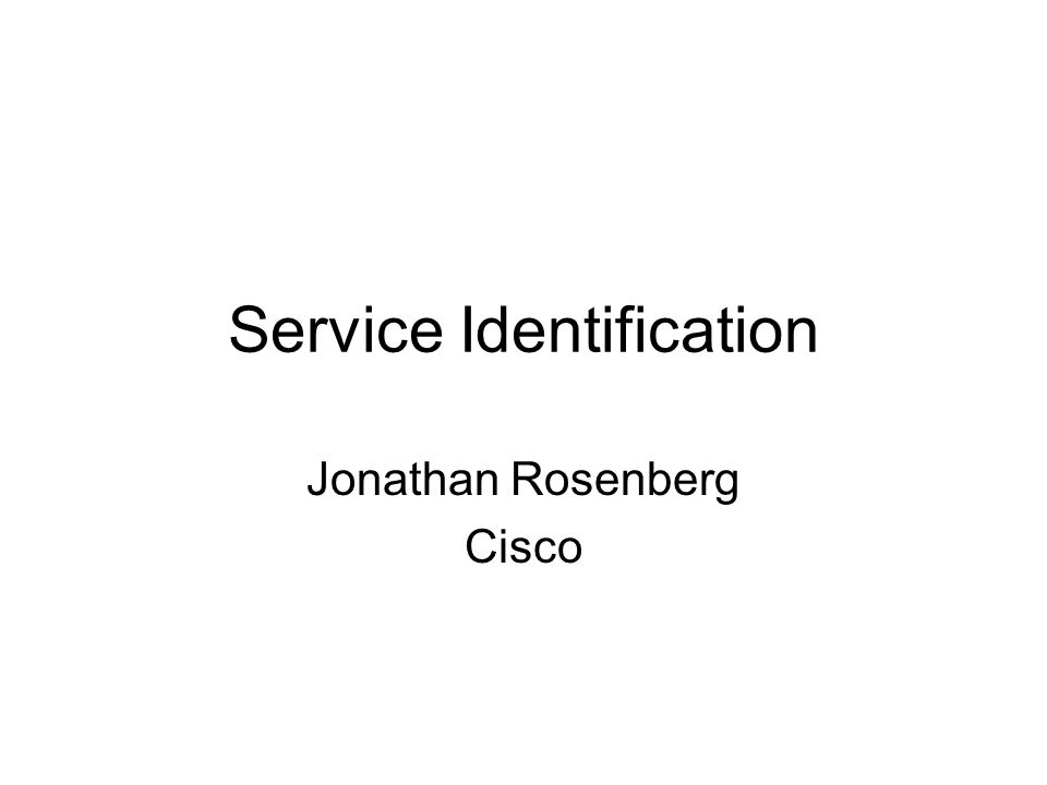 Service Identification Jonathan Rosenberg Cisco