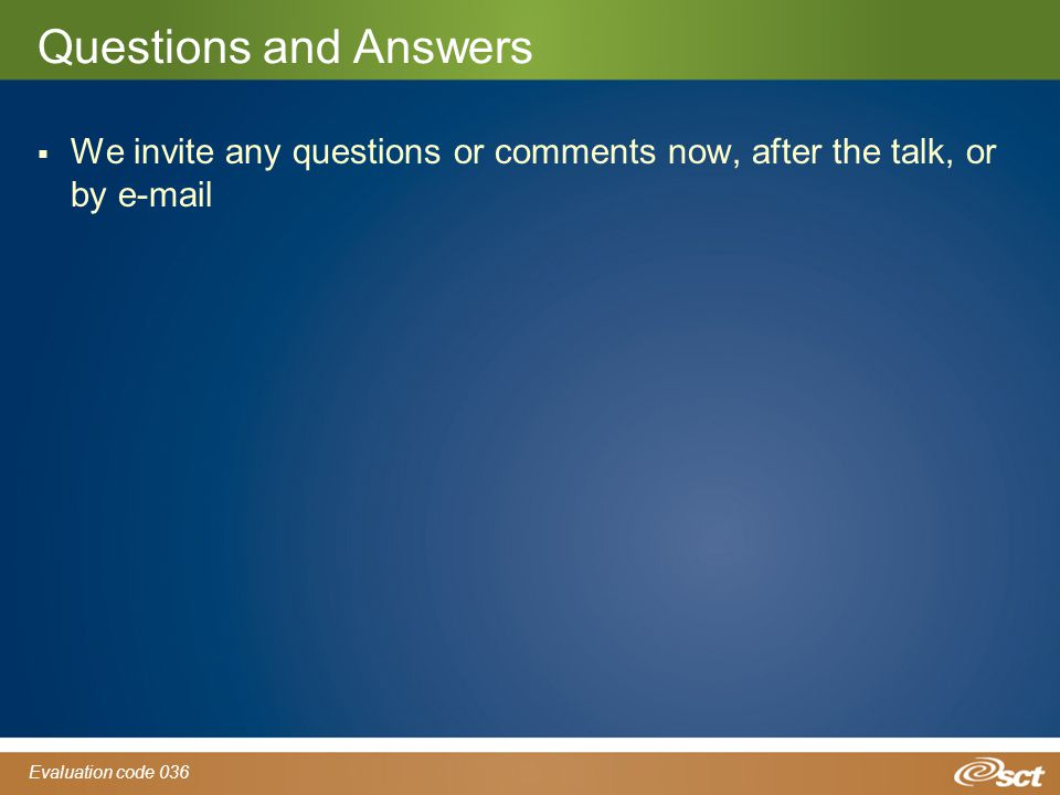 Evaluation code 036 Questions and Answers  We invite any questions or comments now, after the talk, or by e-mail