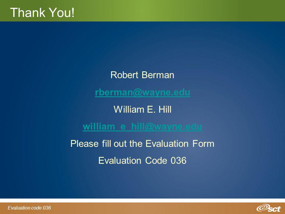 Evaluation code 036 Thank You.Robert Berman rberman@wayne.edu William E.