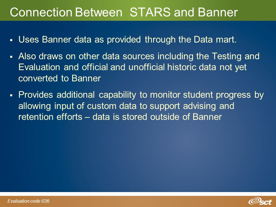 Evaluation code 036 Connection Between STARS and Banner  Uses Banner data as provided through the Data mart.