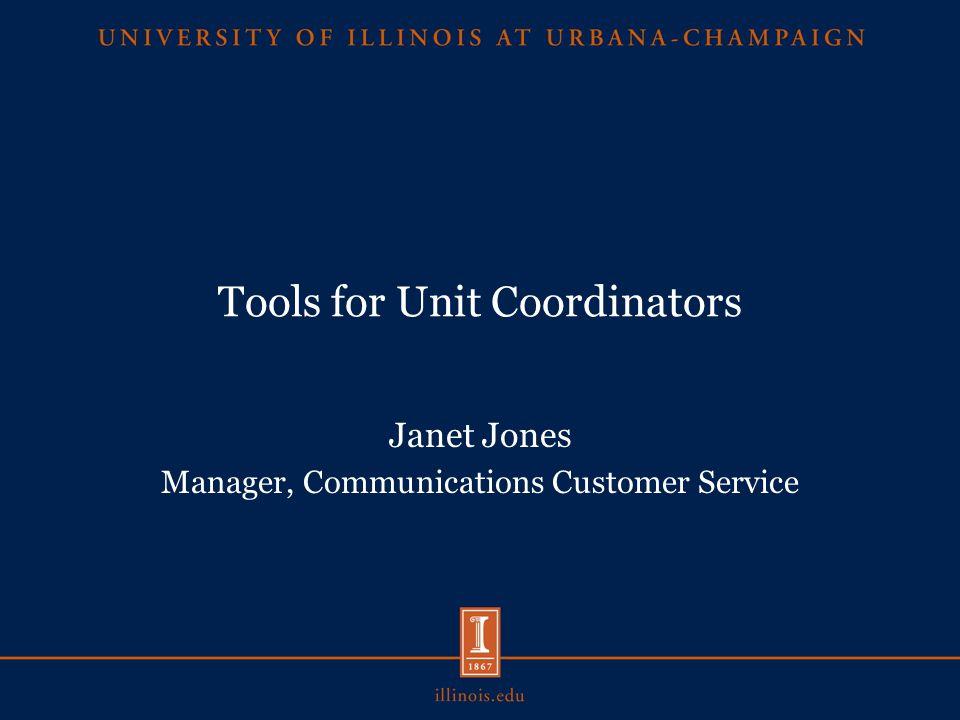 Tools for Unit Coordinators Janet Jones Manager, Communications Customer Service
