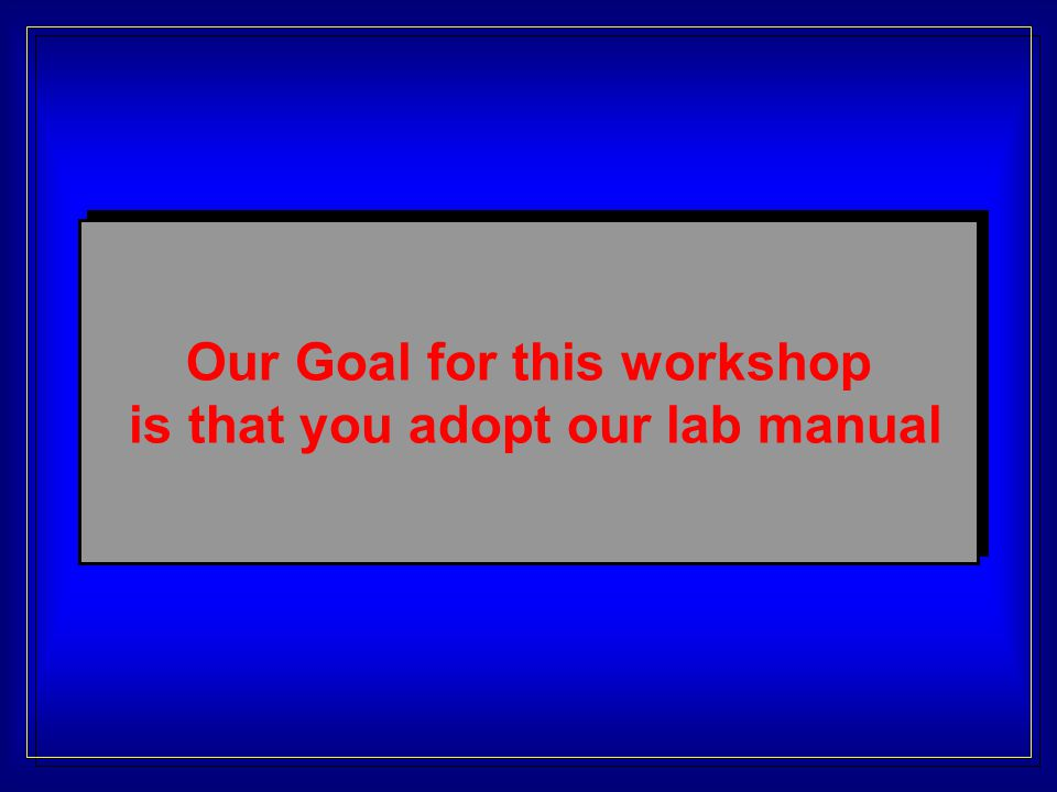 Our Goal for this workshop is that you adopt our lab manual