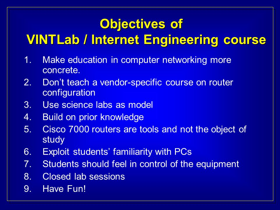 Objectives of VINTLab / Internet Engineering course 1.Make education in computer networking more concrete.