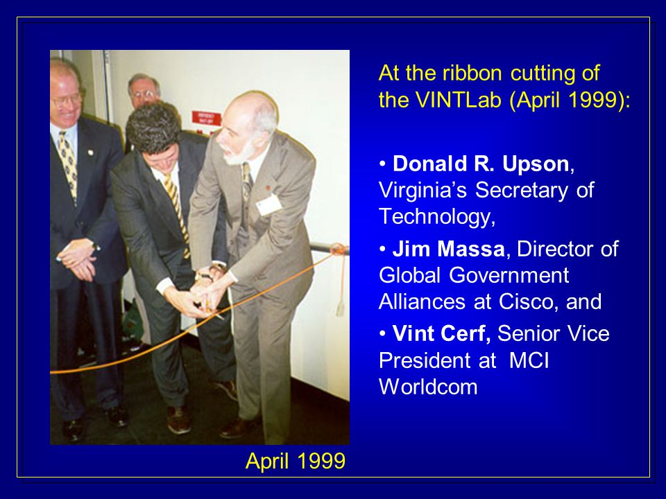 At the ribbon cutting of the VINTLab (April 1999): Donald R.