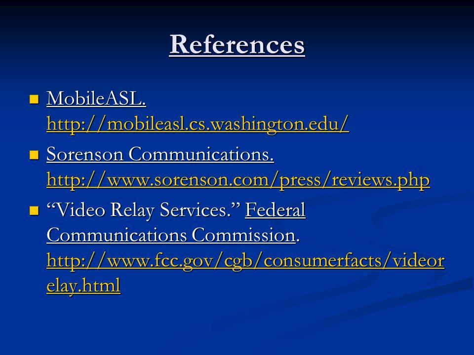 References MobileASL.http://mobileasl.cs.washington.edu/ MobileASL.