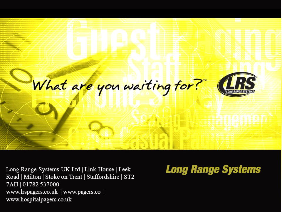 Long Range Systems UK Ltd | Link House | Leek Road | Milton | Stoke on Trent | Staffordshire | ST2 7AH | 01782 537000 www.lrspagers.co.uk | www.pagers.co | www.hospitalpagers.co.uk