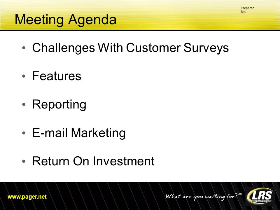 www.pager.net Prepared for: Meeting Agenda Challenges With Customer Surveys Features Reporting E-mail Marketing Return On Investment