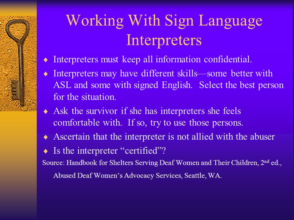 Working With Sign Language Interpreters  Interpreters must keep all information confidential.