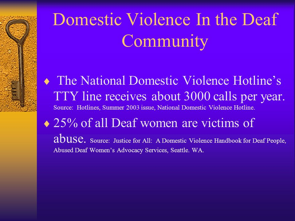 Domestic Violence In the Deaf Community  The National Domestic Violence Hotline's TTY line receives about 3000 calls per year.