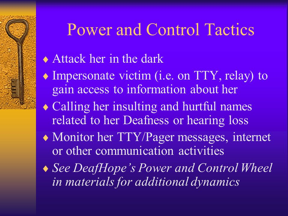 Power and Control Tactics  Attack her in the dark  Impersonate victim (i.e.