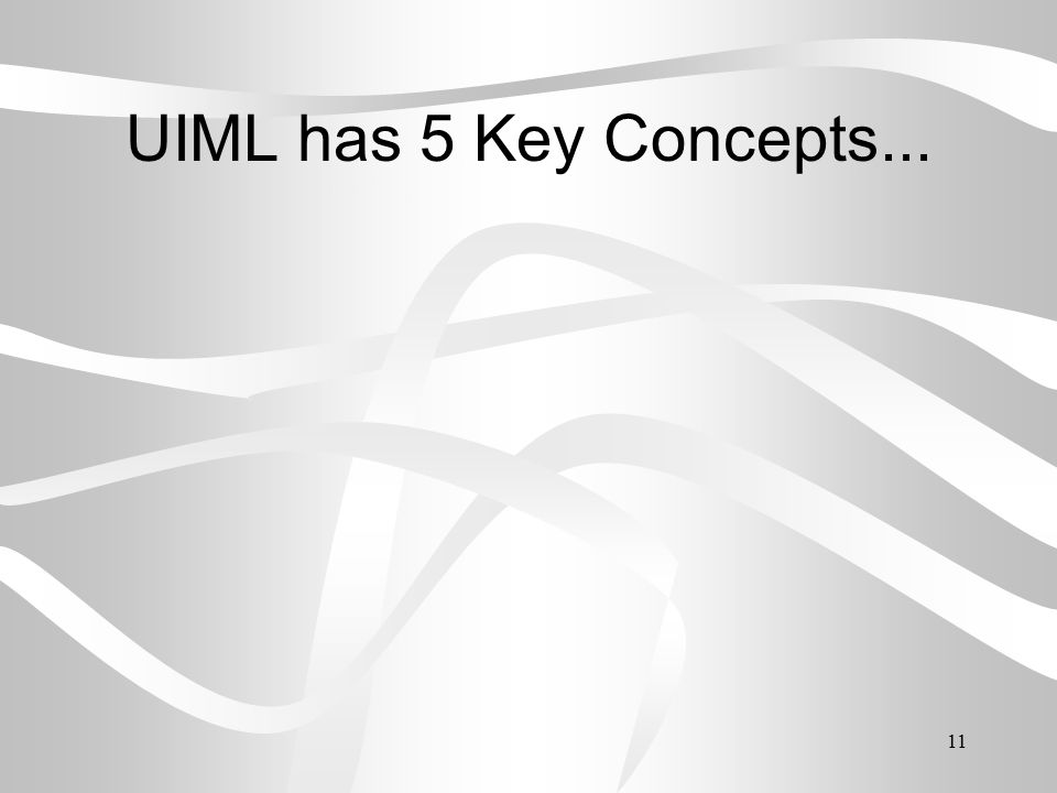 11 UIML has 5 Key Concepts...