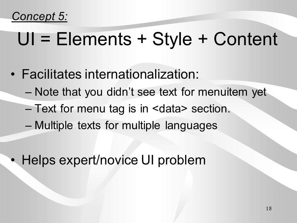 18 Facilitates internationalization: –Note that you didn't see text for menuitem yet –Text for menu tag is in section.