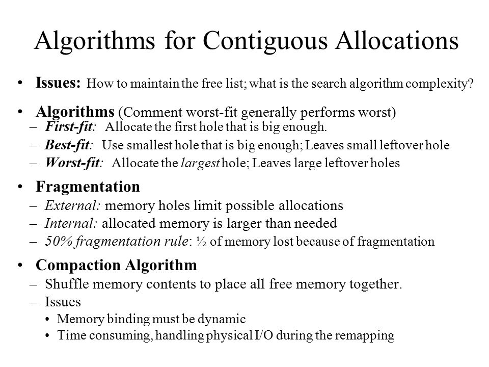 Algorithms for Contiguous Allocations Issues: How to maintain the free list; what is the search algorithm complexity? Algorithms (Comment worst-fit ge