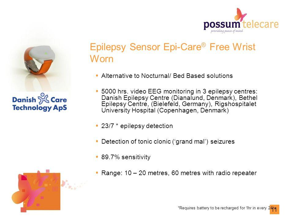 11 Epilepsy Sensor Epi-Care ® Free Wrist Worn  Alternative to Nocturnal/ Bed Based solutions  5000 hrs.