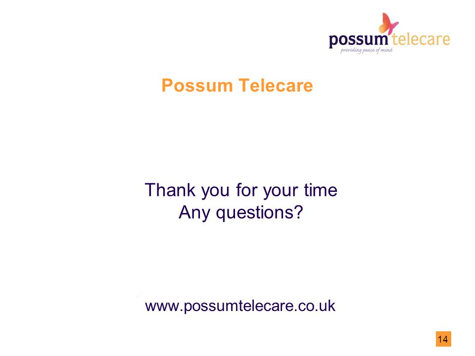 14 Possum Telecare www.possumtelecare.co.uk Thank you for your time Any questions