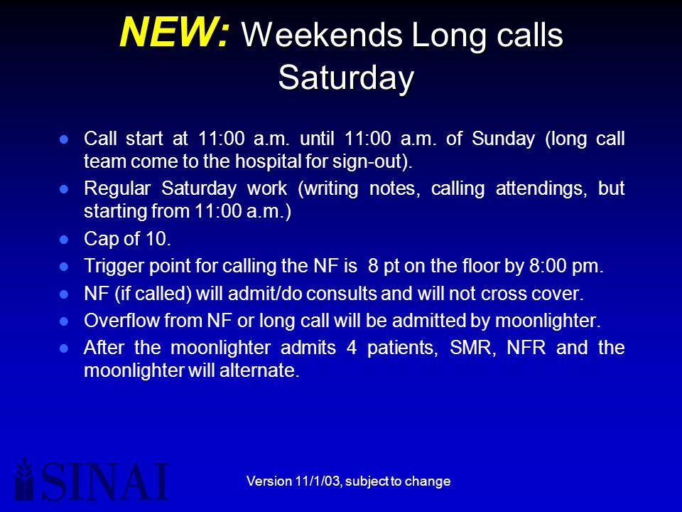 Version 11/1/03, subject to change NEW: Weekends Long calls Saturday Call start at 11:00 a.m.