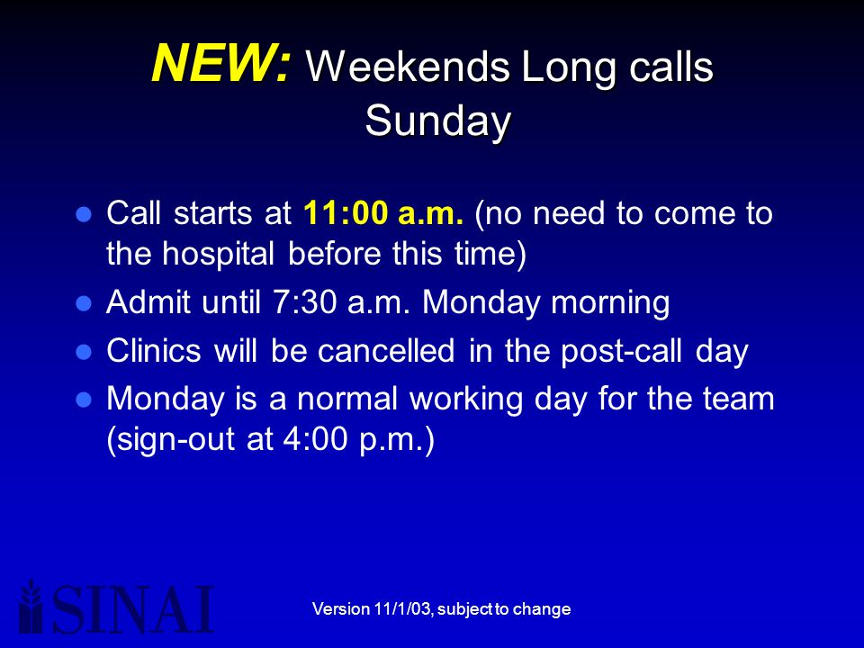Version 11/1/03, subject to change NEW: Weekends Long calls Sunday Call starts at 11:00 a.m.