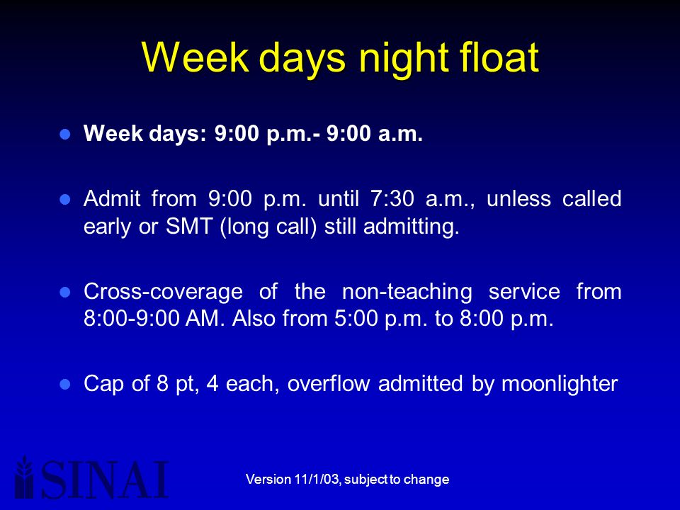 Version 11/1/03, subject to change Week days night float Week days: 9:00 p.m.- 9:00 a.m.