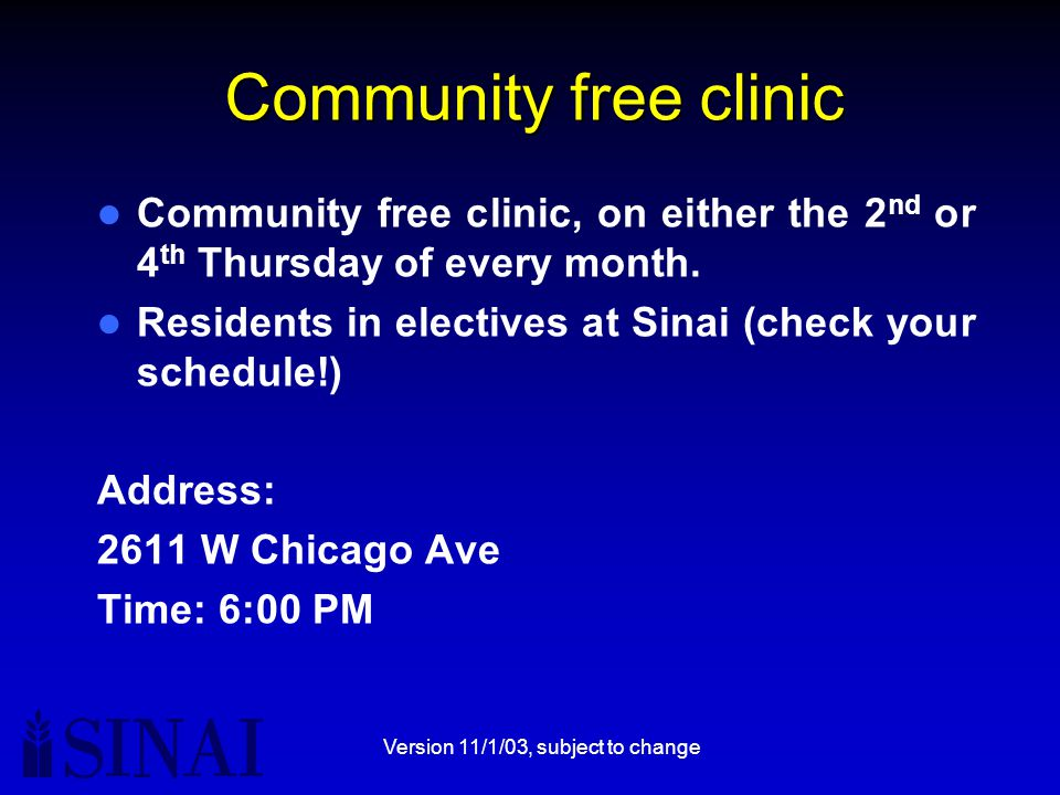 Version 11/1/03, subject to change Community free clinic Community free clinic, on either the 2 nd or 4 th Thursday of every month.
