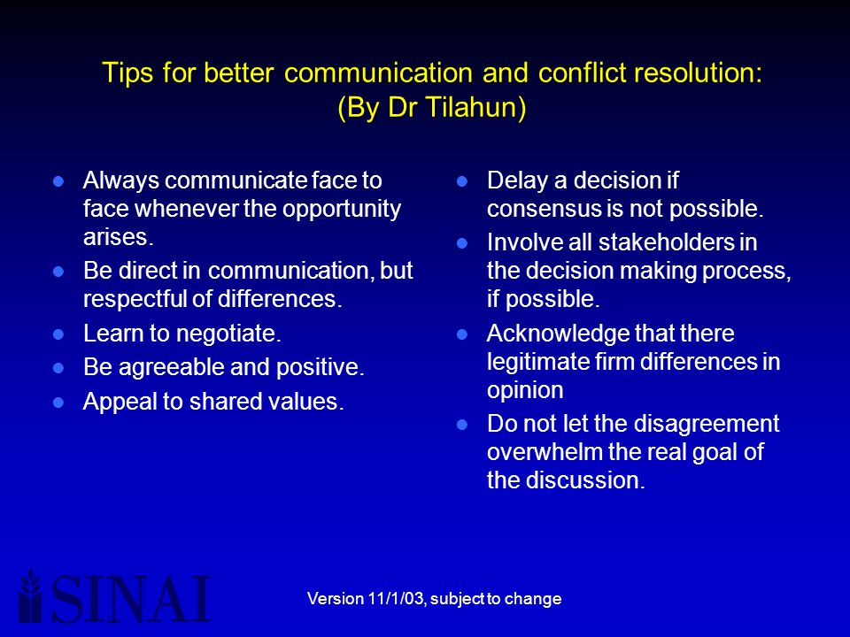 Version 11/1/03, subject to change Tips for better communication and conflict resolution: (By Dr Tilahun) Always communicate face to face whenever the opportunity arises.