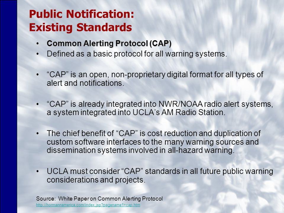 Public Notification: Existing Standards Common Alerting Protocol (CAP)Common Alerting Protocol (CAP) Defined as a basic protocol for all warning systems.