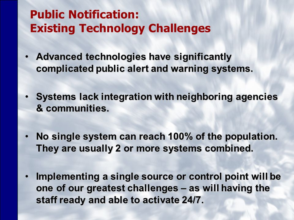 Public Notification: Existing Technology Challenges Advanced technologies have significantly complicated public alert and warning systems.Advanced technologies have significantly complicated public alert and warning systems.