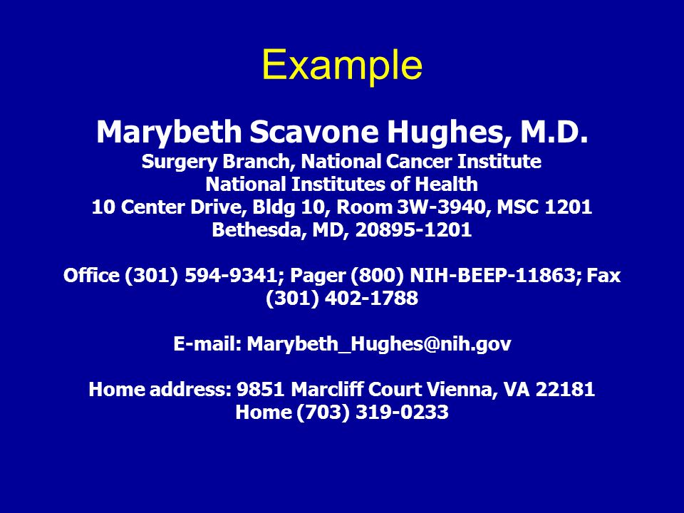 Example Marybeth Scavone Hughes, M.D. Surgery Branch, National Cancer Institute National Institutes of Health 10 Center Drive, Bldg 10, Room 3W-3940,