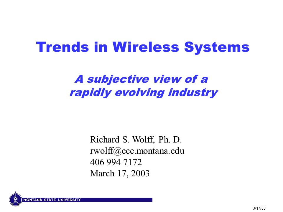 3/17/03 Trends in Wireless Systems A subjective view of a rapidly evolving industry Richard S.