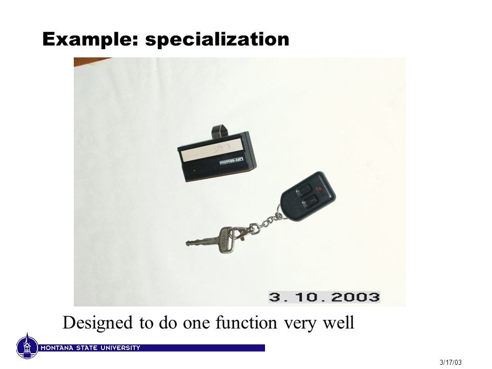 3/17/03 Example: specialization Designed to do one function very well