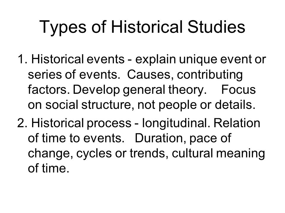 Types of Historical Studies 1. Historical events - explain unique event or series of events.