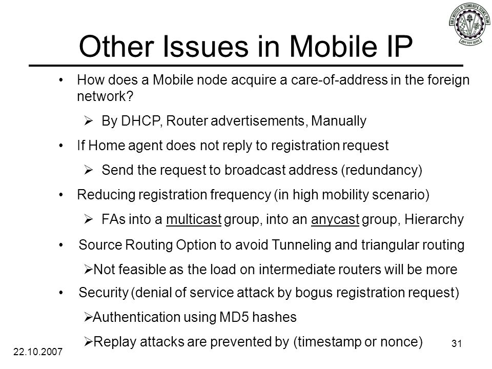 22.10.2007 31 Other Issues in Mobile IP How does a Mobile node acquire a care-of-address in the foreign network.