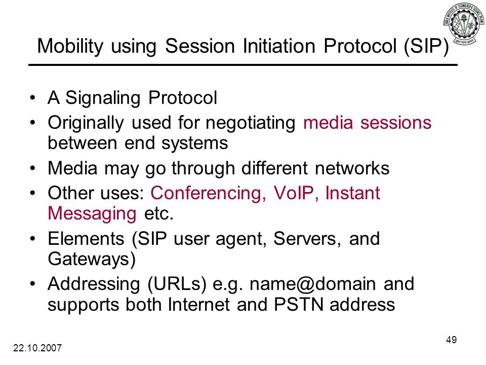 22.10.2007 49 Mobility using Session Initiation Protocol (SIP) A Signaling Protocol Originally used for negotiating media sessions between end systems Media may go through different networks Other uses: Conferencing, VoIP, Instant Messaging etc.