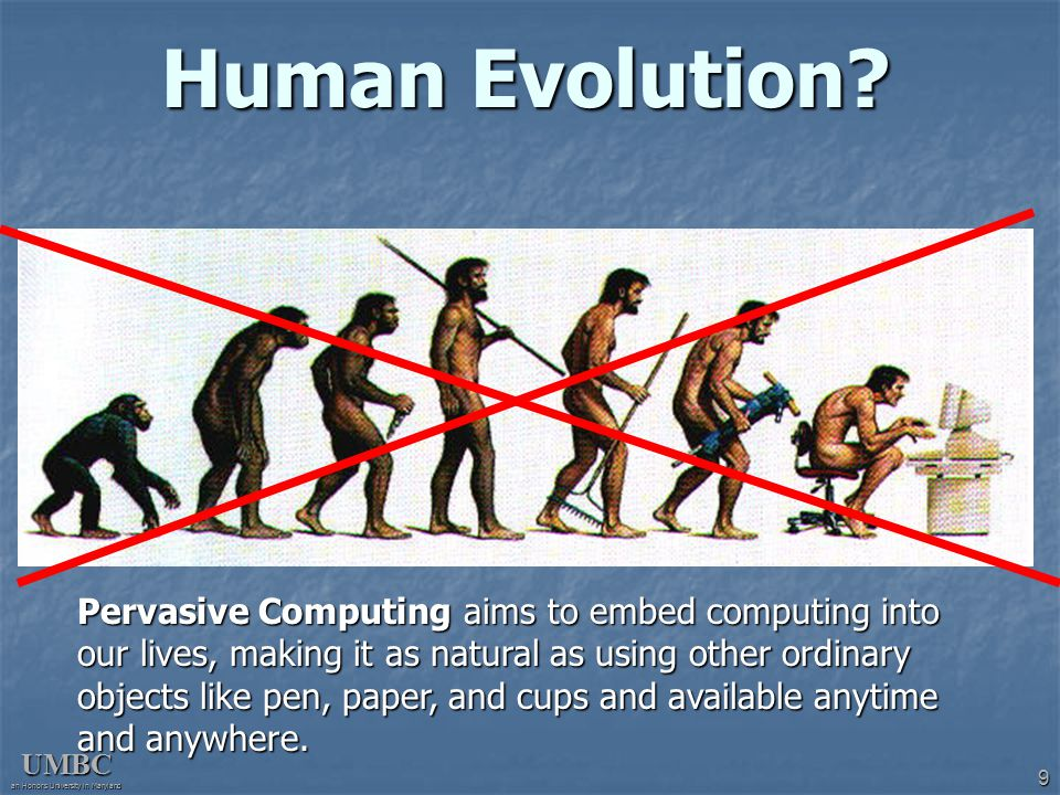 UMBC an Honors University in Maryland 10 (1) Pervasive Computing The most profound technologies are those that disappear.