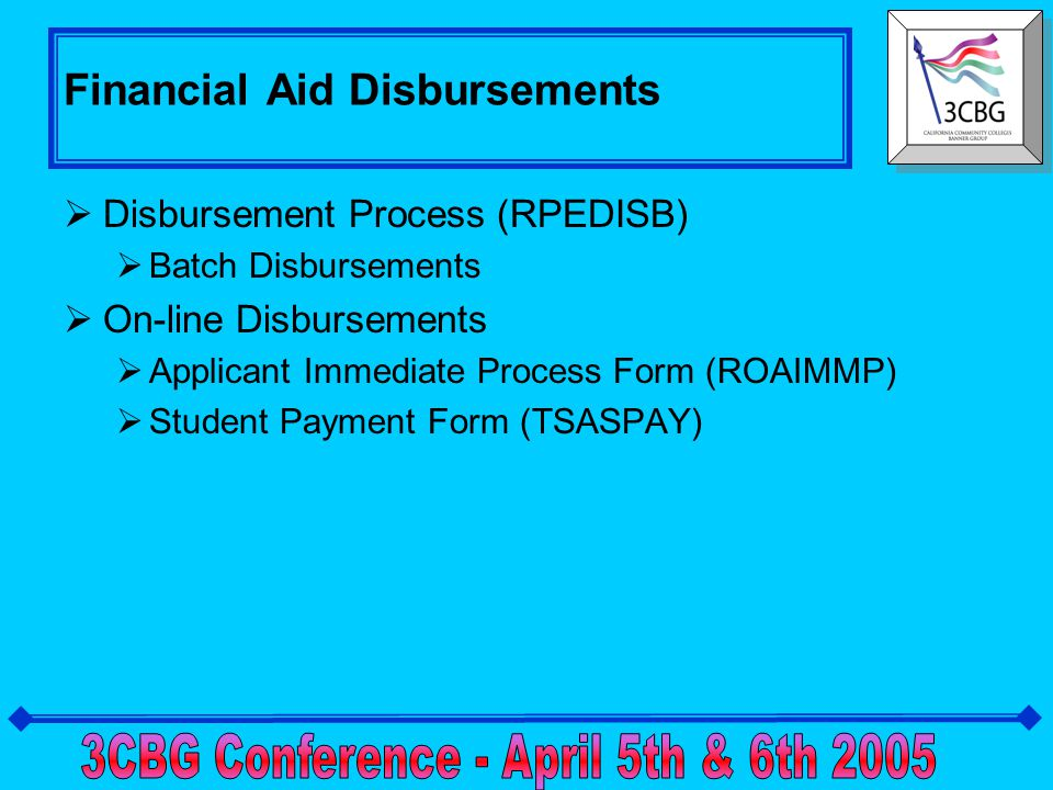 Disbursement Controls  Tracking Requirement Code Table (RTVTREQ)  Packaging Options Form (RPROPTS)  Fund Base Date Form (RFRBASE)  Fund Management Form (RFRMGMT)  Default Award & Disbursement Schedule Rules Form (RFRDEFA)  Loan Options Form (RPRLOPT)  Loan Period Base Data Form (RPRLPRD)  Institutional Financial Aid Options Form (ROAINST)  Hold Type Validation Form (RTVHOLD)  Financial Aid Selection Rules Form (RORRULE)  Fund Award and Disbursement Schedule Rules (RFRASCH)  Student Billing Control Form (TSACTRL)  Detail Code Control Form (TSADETC)