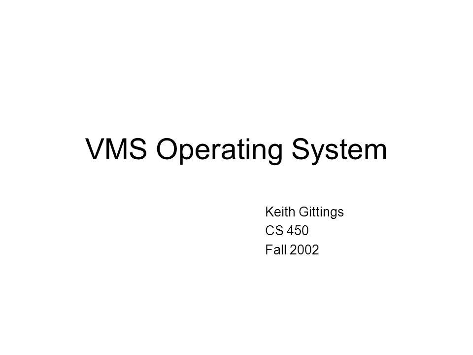 VMS Operating System Keith Gittings CS 450 Fall 2002
