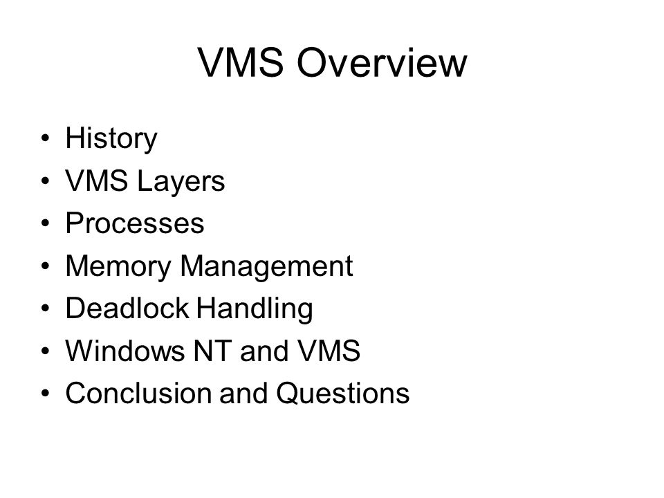 Conclusion and Questions VMS operating system has existed for 25 years and looks to exist for many more Questions ?