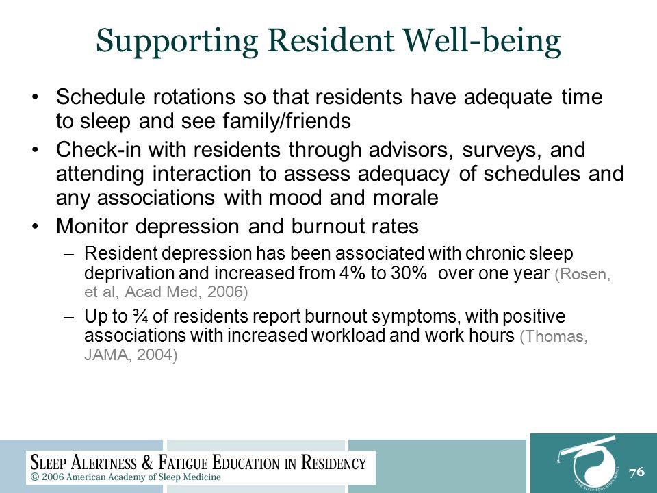 76 Supporting Resident Well-being Schedule rotations so that residents have adequate time to sleep and see family/friends Check-in with residents thro