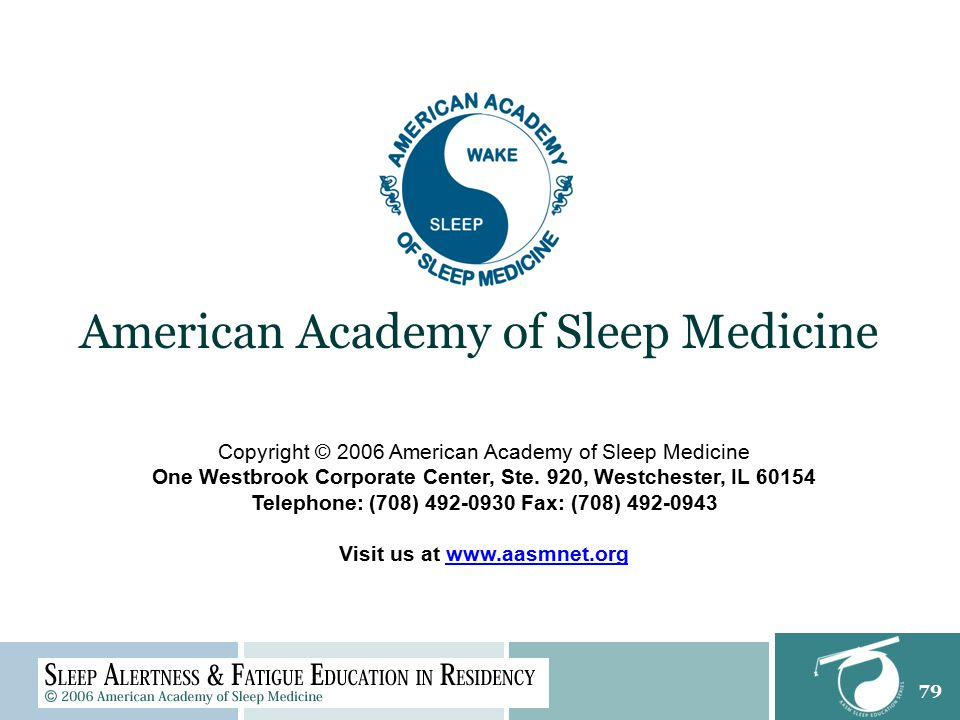 79 Copyright © 2006 American Academy of Sleep Medicine One Westbrook Corporate Center, Ste. 920, Westchester, IL 60154 Telephone: (708) 492-0930 Fax: