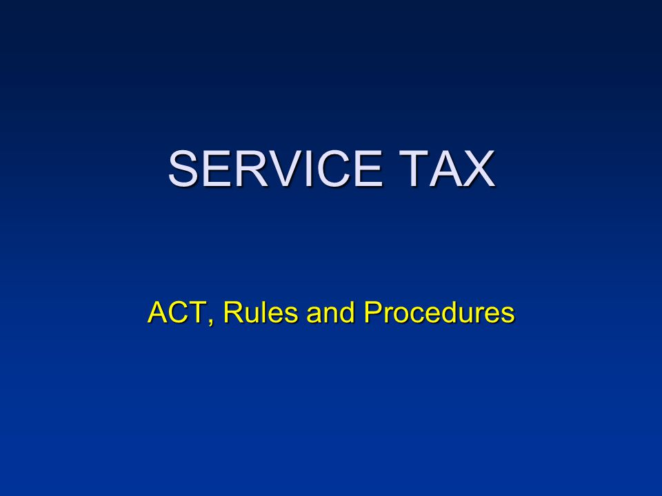 SERVICE TAX ACT, Rules and Procedures