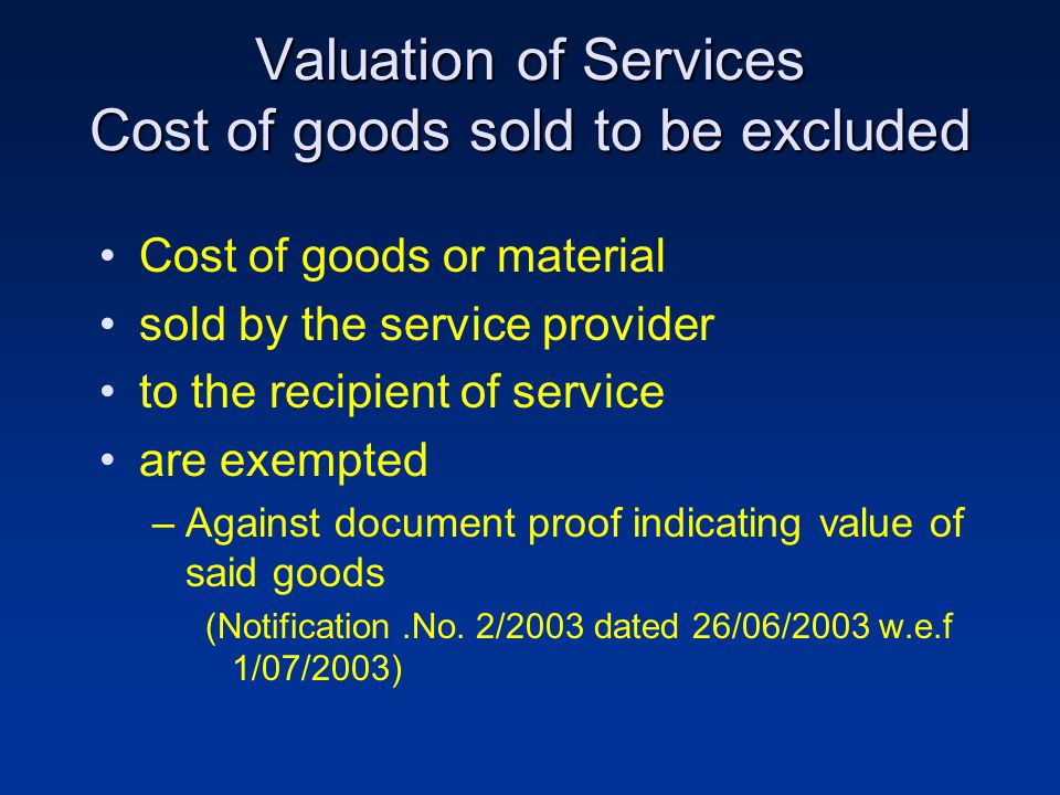 Valuation of Services Cost of goods sold to be excluded Cost of goods or material sold by the service provider to the recipient of service are exempte