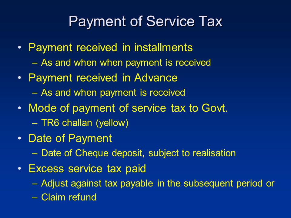 Payment of Service Tax Payment received in installments –As and when when payment is received Payment received in Advance –As and when payment is rece