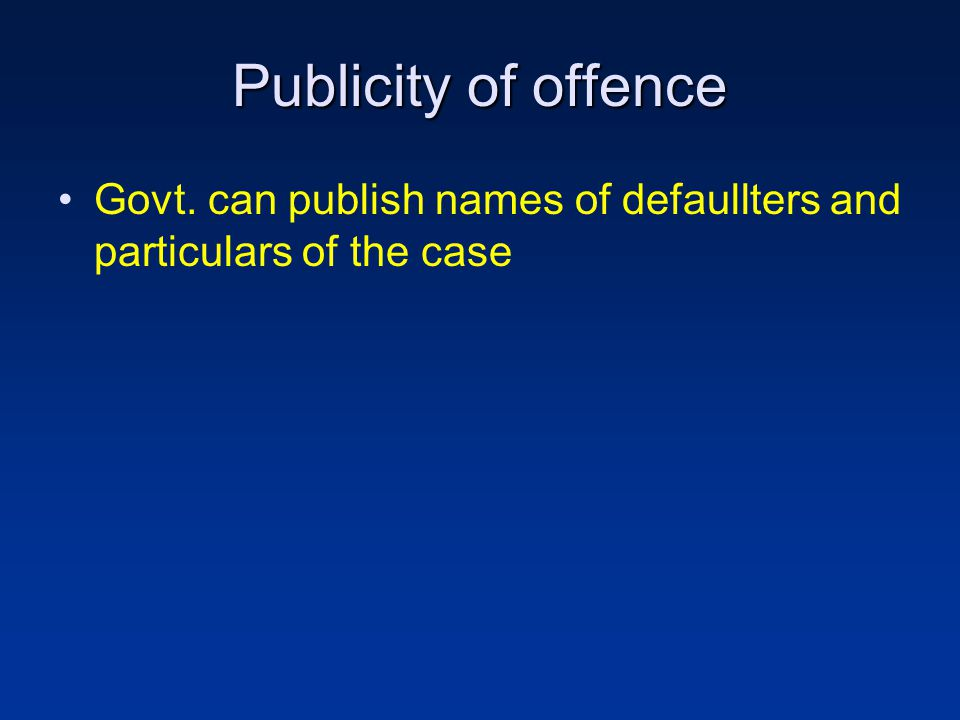 Publicity of offence Govt. can publish names of defaullters and particulars of the case