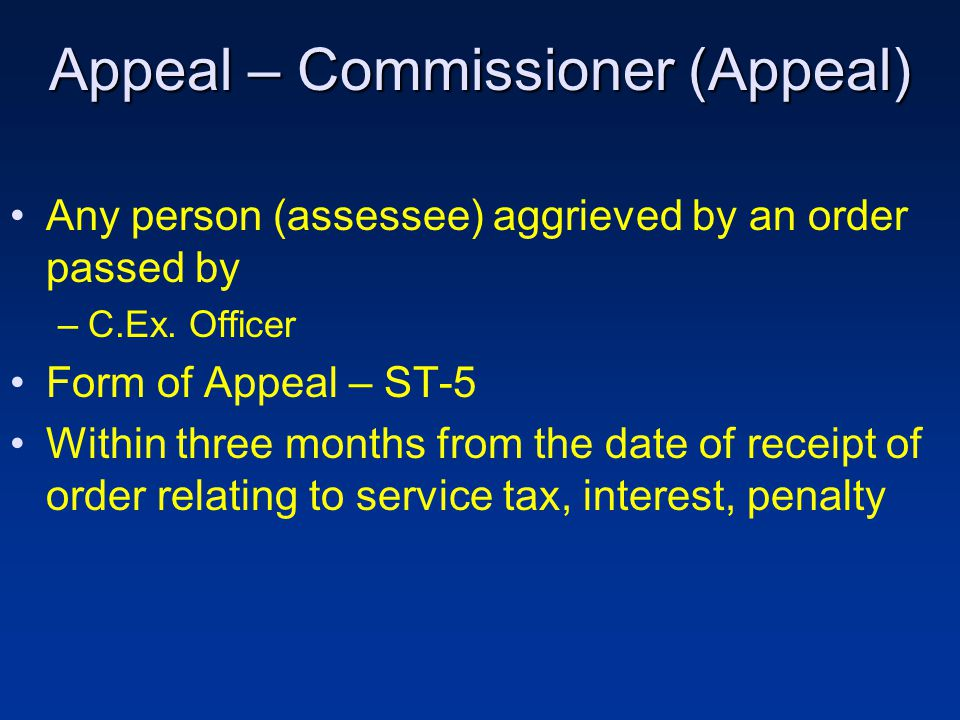 Appeal – Commissioner (Appeal) Any person (assessee) aggrieved by an order passed by –C.Ex.