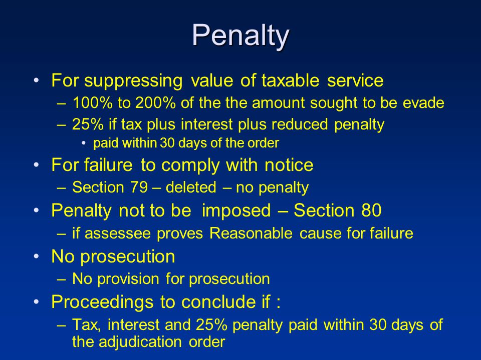 Penalty For suppressing value of taxable service –100% to 200% of the the amount sought to be evade –25% if tax plus interest plus reduced penalty pai